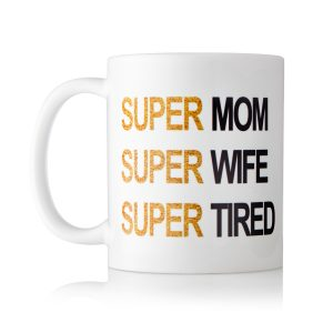Baby Touch Super Mom Super wife Super Tired Mug